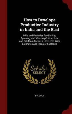 How to Develope Productive Industry in India and the East