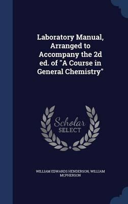 Laboratory Manual, Arranged to Accompany the 2D Ed. of a Course in General Chemistry