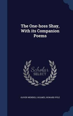 The One-Hoss Shay, with Its Companion Poems