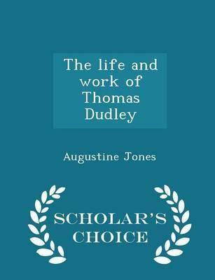 The Life and Work of Thomas Dudley - Scholar's Choice Edition