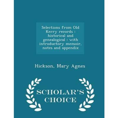 Selections from Old Kerry Records  Historical and Genealogical With Introductory Memoir, Notes and Appendix - Scholar's Choice Edition