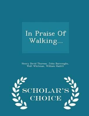 In Praise of Walking... - Scholar's Choice Edition