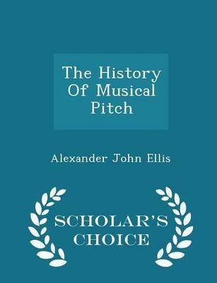 The History of Musical Pitch - Scholar's Choice Edition