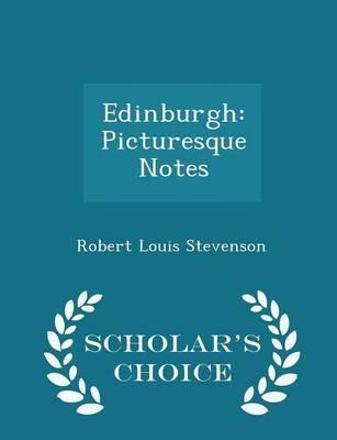 Edinburgh : Picturesque Notes - Scholar's Choice Edition