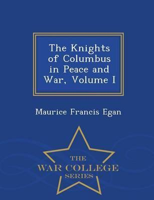 The Knights of Columbus in Peace and War, Volume I - War College Series