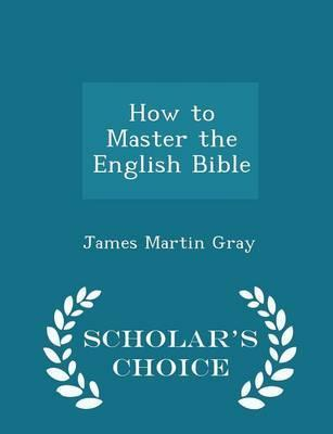 How to Master the English Bible - Scholar's Choice Edition