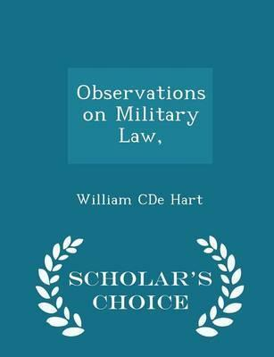 Observations on Military Law, - Scholar's Choice Edition