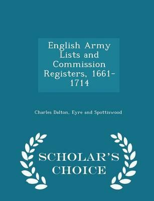 English Army Lists and Commission Registers, 1661-1714 - Scholar's Choice Edition
