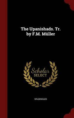 The Upanishads. Tr. by F.M. M ller