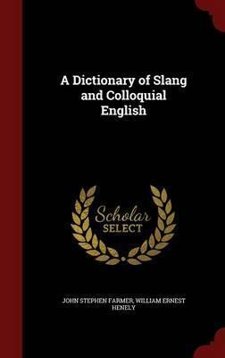 A Dictionary of Slang and Colloquial English