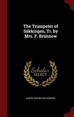 The Trumpeter of S kkingen, Tr. by Mrs. F. Br nnow