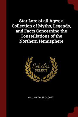 Star Lore of All Ages; A Collection of Myths, Legends, and Facts Concerning the Constellations of the Northern Hemisphere