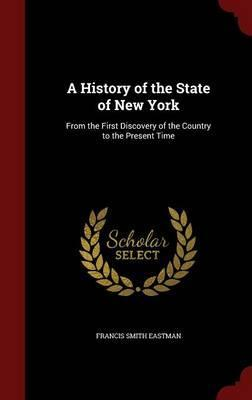 A History of the State of New York  From the First Discovery of the Country to the Present Time