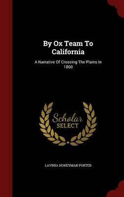 Ox Team to California  A Narrative of Crossing the Plains in 1860