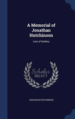 A Memorial of Jonathan Hutchinson  Late of Gedney