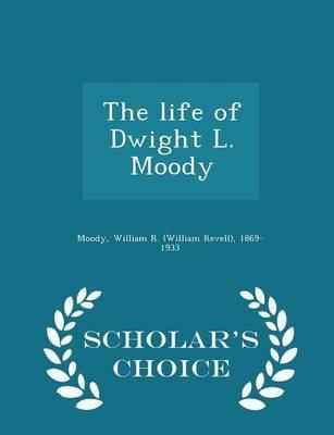 The Life of Dwight L. Moody - Scholar's Choice Edition