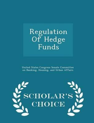 Regulation of Hedge Funds - Scholar's Choice Edition