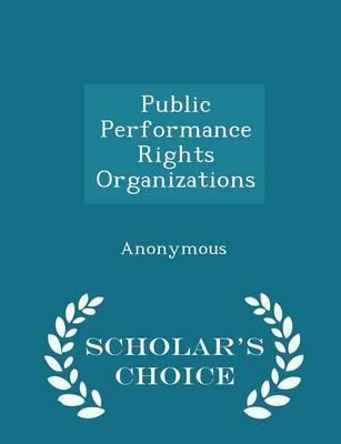 Public Performance Rights Organizations - Scholar's Choice Edition