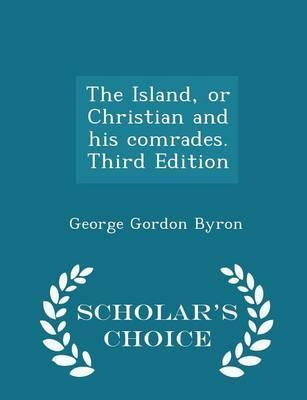 The Island, or Christian and His Comrades. Third Edition - Scholar's Choice Edition