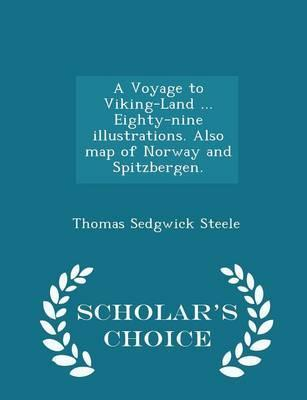 A Voyage to Viking-Land ... Eighty-Nine Illustrations. Also Map of Norway and Spitzbergen. - Scholar's Choice Edition