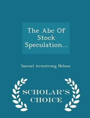The ABC of Stock Speculation - Scholar's Choice Edition