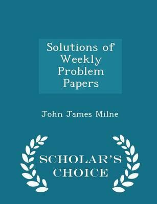 Solutions of Weekly Problem Papers - Scholar's Choice Edition