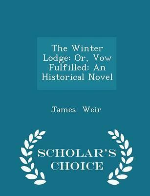 The Winter Lodge  Or, Vow Fulfilled An Historical Novel - Scholar's Choice Edition