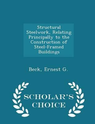 Structural Steelwork, Relating Principally to the Construction of Steel-Framed Buildings - Scholar's Choice Edition