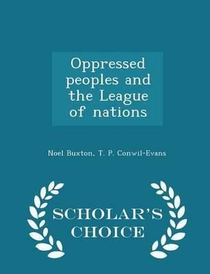 Oppressed Peoples and the League of Nations - Scholar's Choice Edition