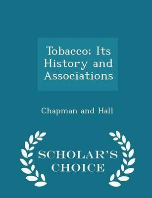 Tobacco; Its History and Associations - Scholar's Choice Edition