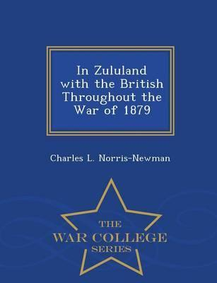 In Zululand with the British Throughout the War of 1879 - War College Series