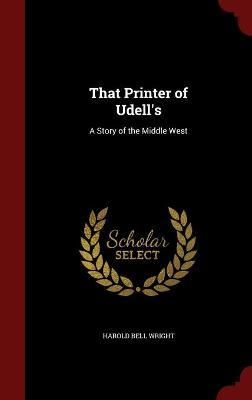 That Printer of Udell's : A Story of the Middle West
