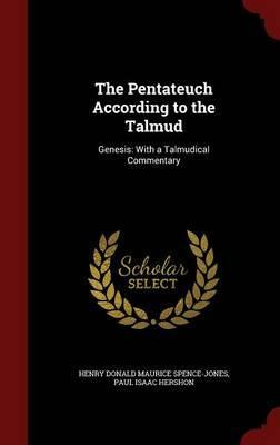 The Pentateuch According to the Talmud  Genesis With a Talmudical Commentary
