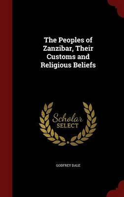The Peoples of Zanzibar, Their Customs and Religious Beliefs