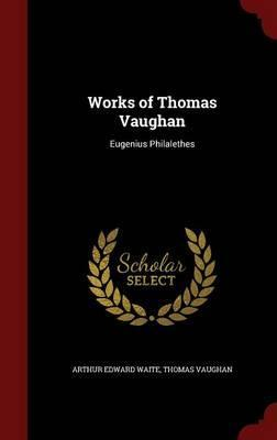 Works of Thomas Vaughan  Eugenius Philalethes