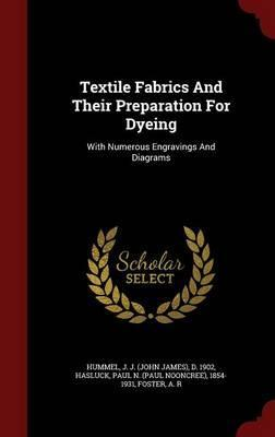 Textile Fabrics and Their Preparation for Dyeing : With Numerous Engravings and Diagrams