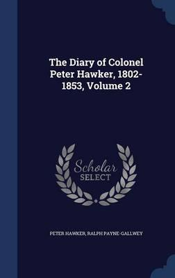 The Diary of Colonel Peter Hawker, 1802-1853; Volume 2