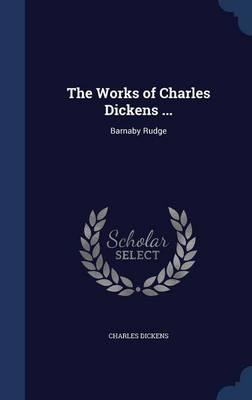 The Works of Charles Dickens ...  Barna Rudge