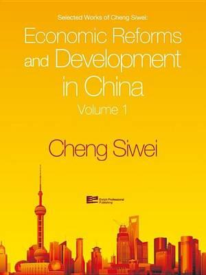 Economic Reforms and Development in China Selected Works of Cheng Siwei
