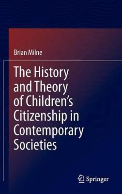 The History and Theory of Children S Citizenship in Contemporary Societies