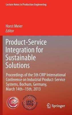 Product-Service Integration for Sustainable Solutions: Proceedings of the 5th Cirp International Conference on Industrial Product-Service Systems, Bochum, Germany, March 14th - 15th, 2013