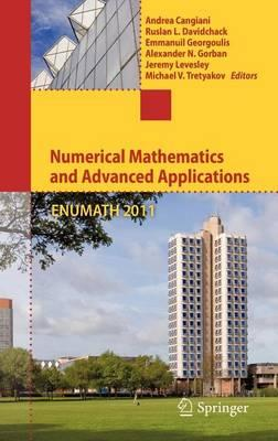 Numerical Mathematics and Advanced Applications 2011: Proceedings of Enumath 2011, the 9th European Conference on Numerical Mathematics and Advanced Applications, Leicester, September 2011