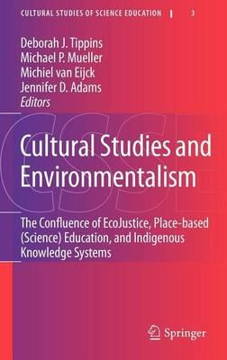 Cultural Studies and Environmentalism: The Confluence of Ecojustice, Place-Based (Science) Education, and Indigenous Knowledge Systems