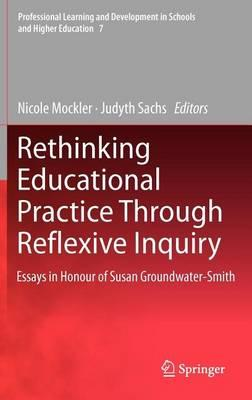 Rethinking Educational Practice Through Reflexive Inquiry: Essays in Honour of Susan Groundwater-Smith