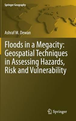Floods in a Megacity: Geospatial Techniques in Assessing Hazards, Risk and Vulnerability