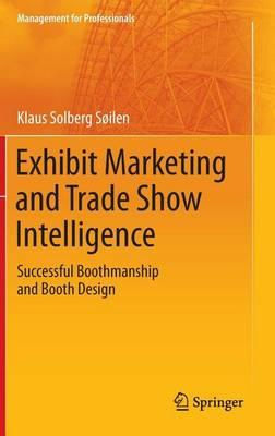 Exhibit Marketing and Trade Show Intelligence: Successful Boothmanship and Booth Design