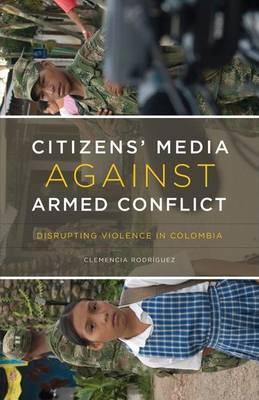 Citizens Media Against Armed Conflict: Disrupting Violence in Colombia