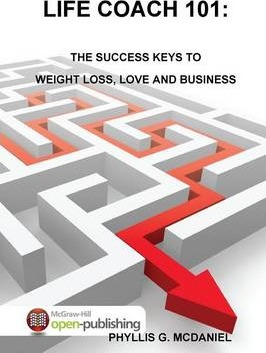Life Coach 101: the Success Keys to Weight Loss, Love and Business