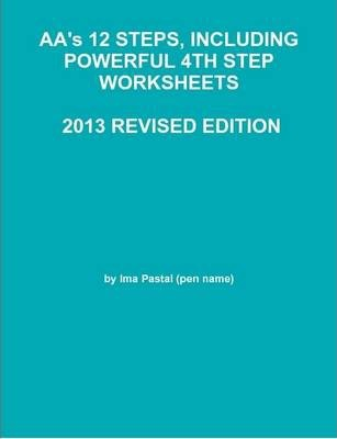AA's 12 STEPS, INCLUDING POWERFUL 4TH STEP WORKSHEETS - 2013 REVISED EDITION