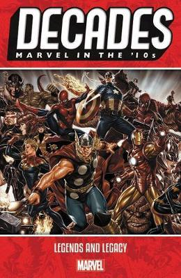 Decades: Marvel In The 10s - Legends And Legacy